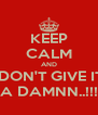 KEEP CALM AND I DON'T GIVE IT  A DAMNN..!!! - Personalised Poster A4 size