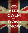 KEEP CALM AND I DON'T KNOW - Personalised Poster A4 size