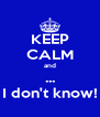 KEEP CALM and ... I don't know! - Personalised Poster A4 size