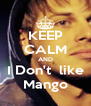KEEP CALM AND I Don't  like Mango - Personalised Poster A4 size