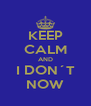 KEEP CALM AND I DON´T NOW - Personalised Poster A4 size