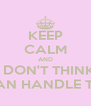 KEEP CALM AND I DON'T THINK I CAN HANDLE THIS - Personalised Poster A4 size