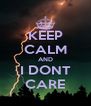 KEEP CALM AND I DONT CARE - Personalised Poster A4 size