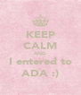 KEEP CALM AND I entered to ADA :) - Personalised Poster A4 size
