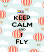 KEEP CALM AND I FLY - Personalised Poster A4 size