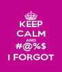 KEEP CALM AND #@%$ I FORGOT - Personalised Poster A4 size