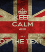 KEEP CALM AND ... I FORGOT THE TEXT AGAIN - Personalised Poster A4 size