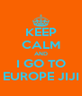 KEEP CALM AND I GO TO EUROPE JIJI - Personalised Poster A4 size