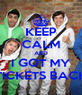 KEEP CALM AND I GOT MY TICKETS BACK - Personalised Poster A4 size