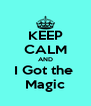KEEP CALM AND I Got the   Magic  - Personalised Poster A4 size