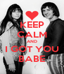 KEEP CALM AND I GOT YOU BABE - Personalised Poster A4 size