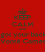 KEEP CALM AND I got your back  DeVonté Cameron - Personalised Poster A4 size