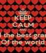 KEEP CALM AND I had the best grandpa Of the world - Personalised Poster A4 size