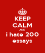 KEEP CALM AND i hate 200 essays - Personalised Poster A4 size