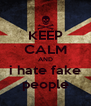 KEEP CALM AND i hate fake people - Personalised Poster A4 size