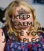 KEEP CALM AND I HATE YOU JULIE PLEC! - Personalised Poster A4 size