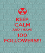 KEEP CALM AND I HAVE 100 FOLLOWERS!!! - Personalised Poster A4 size