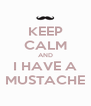 KEEP CALM AND I HAVE A MUSTACHE - Personalised Poster A4 size