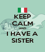 KEEP CALM AND I HAVE A SISTER - Personalised Poster A4 size