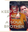 KEEP CALM AND I  HAVE A SOUL BROTHER - Personalised Poster A4 size