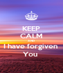 KEEP CALM AND I have forgiven  You  - Personalised Poster A4 size