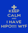 KEEP CALM AND I HAVE HIPO!!!! WTF - Personalised Poster A4 size