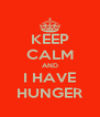 KEEP CALM AND I HAVE HUNGER - Personalised Poster A4 size
