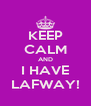 KEEP CALM AND I HAVE LAFWAY! - Personalised Poster A4 size