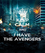 KEEP CALM AND I HAVE THE AVENGERS - Personalised Poster A4 size