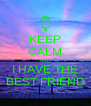 KEEP CALM AND I HAVE THE BEST FRIEND - Personalised Poster A4 size