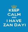 KEEP CALM AND I HAVE  ZAN DAYI - Personalised Poster A4 size
