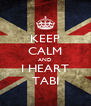 KEEP CALM AND I HEART TABI - Personalised Poster A4 size