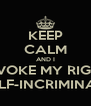 KEEP CALM AND I INVOKE MY RIGHT TO SELF-INCRIMINATION - Personalised Poster A4 size