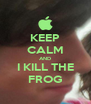 KEEP CALM AND I KILL THE FROG - Personalised Poster A4 size