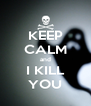 KEEP CALM and I KILL YOU - Personalised Poster A4 size