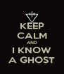 KEEP CALM AND I KNOW A GHOST - Personalised Poster A4 size