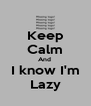 Keep Calm And  I know I'm Lazy - Personalised Poster A4 size