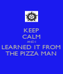 KEEP CALM AND I LEARNED IT FROM THE PIZZA MAN - Personalised Poster A4 size