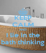 KEEP CALM AND I lie in the bath thinking - Personalised Poster A4 size