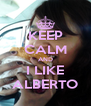 KEEP CALM AND I LIKE ALBERTO - Personalised Poster A4 size