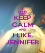 KEEP CALM AND I LIKE. JENNIFER - Personalised Poster A4 size