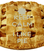 KEEP CALM AND I LIKE PIE - Personalised Poster A4 size