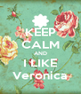 KEEP CALM AND I LIKE Veronica - Personalised Poster A4 size
