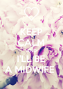KEEP CALM AND I'LL BE A MIDWIFE  - Personalised Poster A4 size