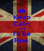 Keep Calm And I'll Be Fine. - Personalised Poster A4 size