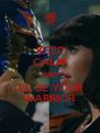 KEEP CALM AND I'LL BE YOUR  WARRIOR - Personalised Poster A4 size