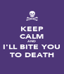 KEEP CALM AND I'LL BITE YOU TO DEATH - Personalised Poster A4 size
