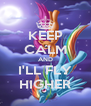 KEEP CALM AND I'LL FLY HIGHER - Personalised Poster A4 size