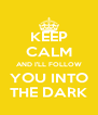 KEEP CALM AND I'LL FOLLOW YOU INTO THE DARK - Personalised Poster A4 size