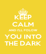 KEEP CALM AND I'LL FOLOW YOU INTO THE DARK - Personalised Poster A4 size